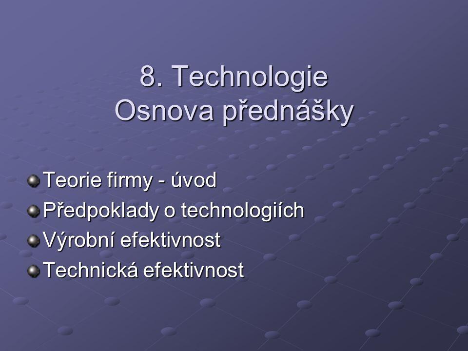 8. Technologie Osnova přednášky Teorie firmy - úvod Předpoklady o technologiích Výrobní efektivnost Technická efektivnost