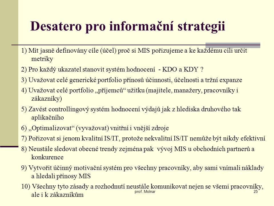 Desatero pro informační strategii 1) Mít jasně definovány cíle (účel) proč si MIS pořizujeme a ke každému cíli určit metriky 2) Pro každý ukazatel stanovit systém hodnocení - KDO a KDY .