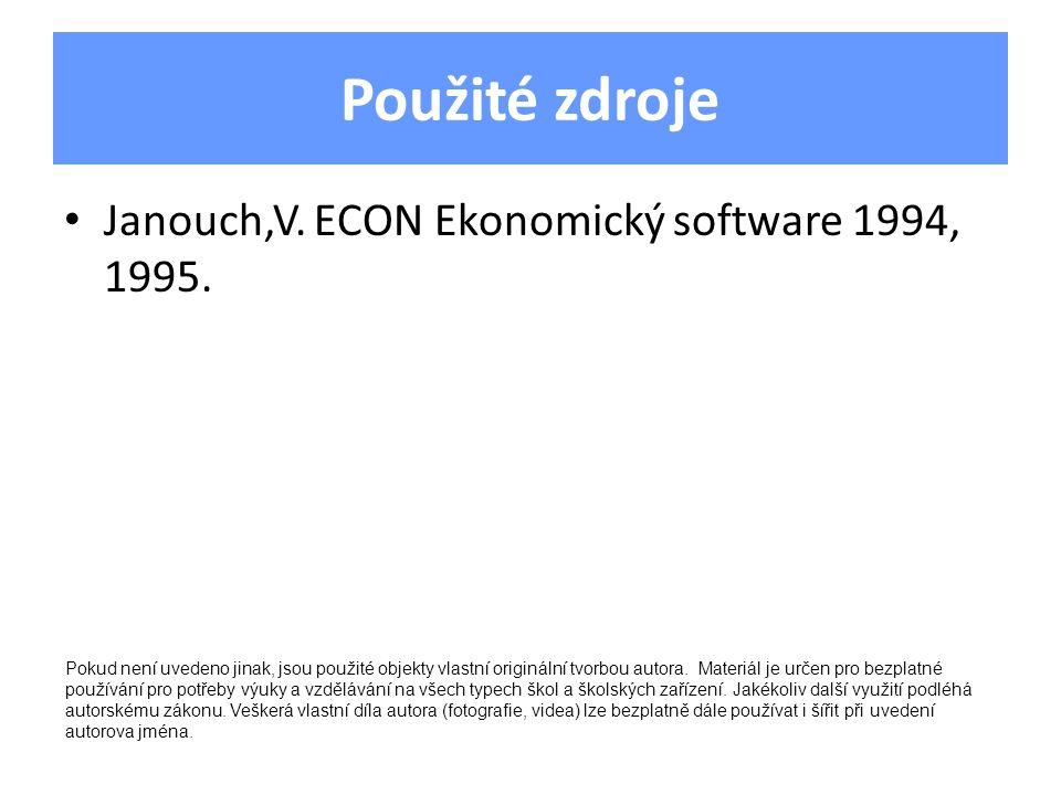 Použité zdroje Janouch,V. ECON Ekonomický software 1994, 1995. Pokud není uvedeno jinak, jsou použité objekty vlastní originální tvorbou autora. Mater