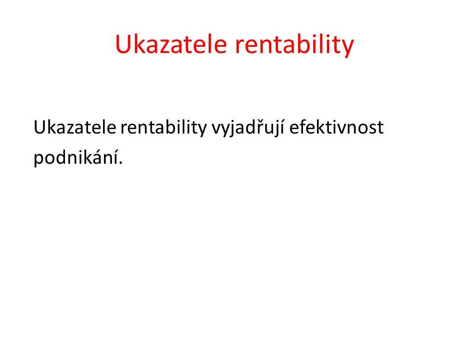 Ukazatele rentability Ukazatele rentability vyjadřují efektivnost podnikání.
