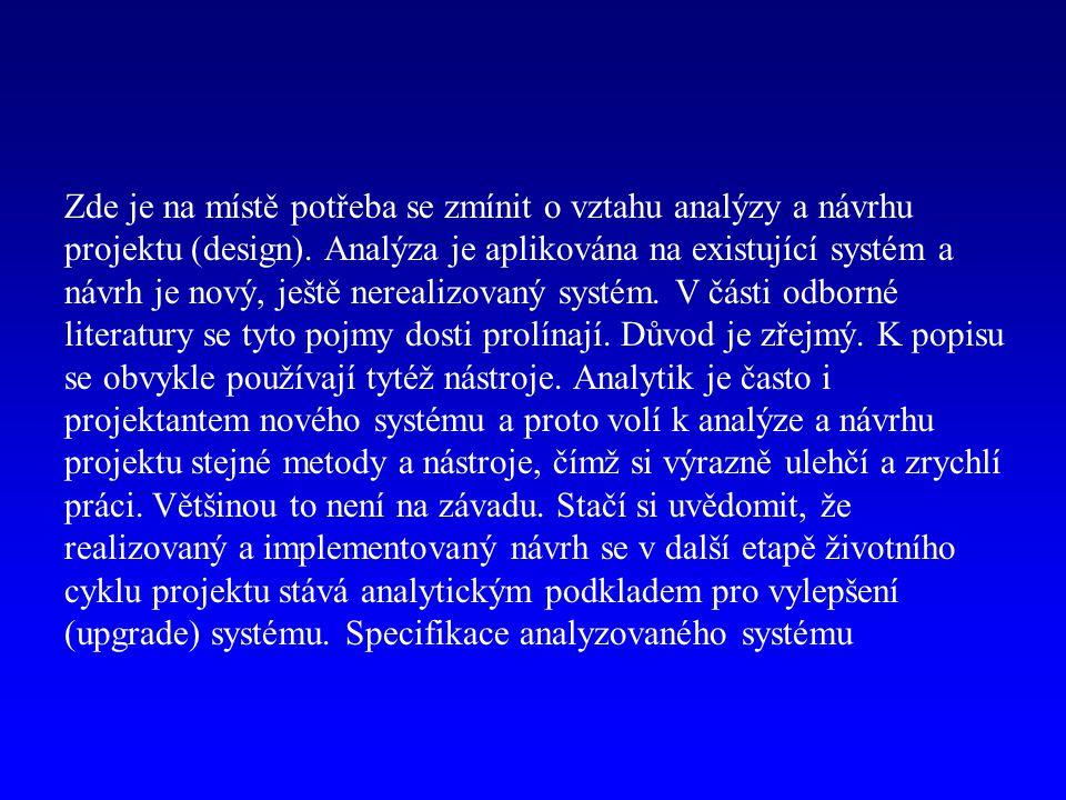 Zde je na místě potřeba se zmínit o vztahu analýzy a návrhu projektu (design).