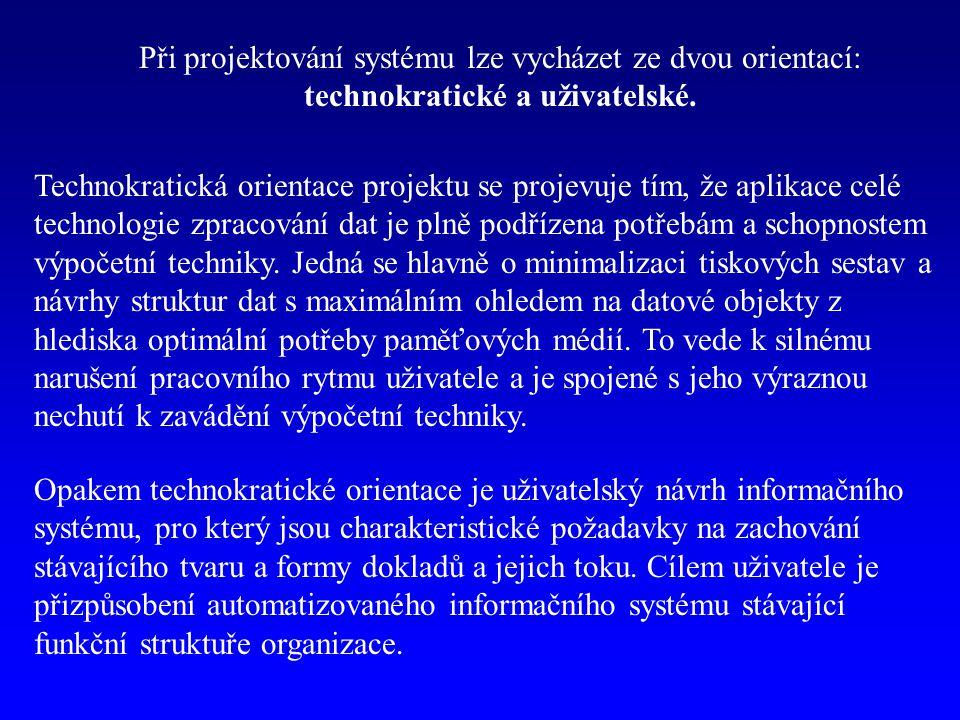 Při projektování systému lze vycházet ze dvou orientací: technokratické a uživatelské.