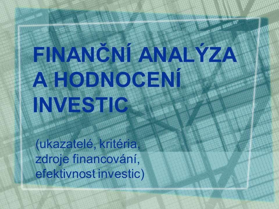 FINANČNÍ ANALÝZA A HODNOCENÍ INVESTIC (ukazatelé, kritéria, zdroje financování, efektivnost investic)