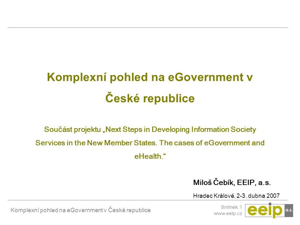 Komplexní pohled na eGovernment v České republice Snímek 12 www.eeip.cz PŘÍLOHA eGovernment: Vývoj a politika rozvoje v nových členských zemích (EU 10)