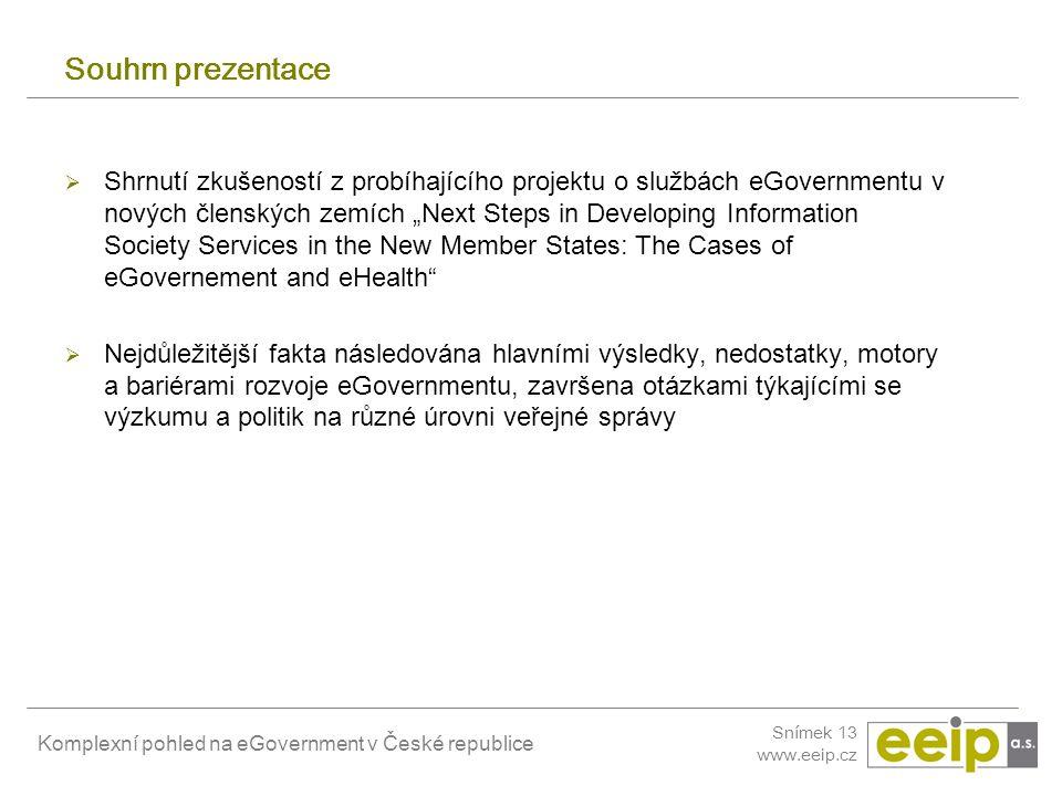 Komplexní pohled na eGovernment v České republice Snímek 13 www.eeip.cz Souhrn prezentace  Shrnutí zkušeností z probíhajícího projektu o službách eGo