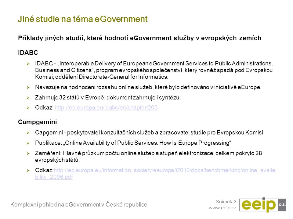 Komplexní pohled na eGovernment v České republice Snímek 3 www.eeip.cz Jiné studie na téma eGovernment Příklady jiných studií, které hodnotí eGovernme