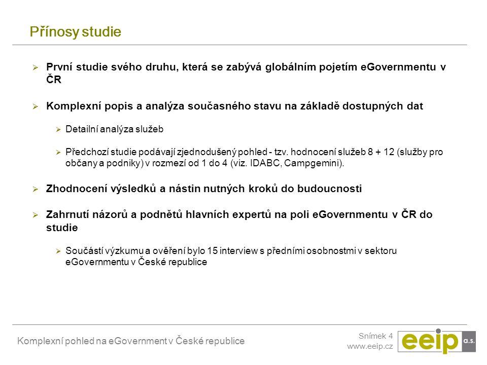 Komplexní pohled na eGovernment v České republice Snímek 4 www.eeip.cz Přínosy studie  První studie svého druhu, která se zabývá globálním pojetím eG