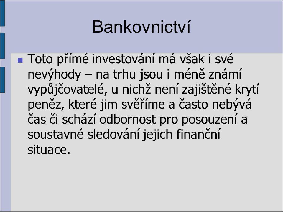 Bankovnictví Toto přímé investování má však i své nevýhody – na trhu jsou i méně známí vypůjčovatelé, u nichž není zajištěné krytí peněz, které jim sv