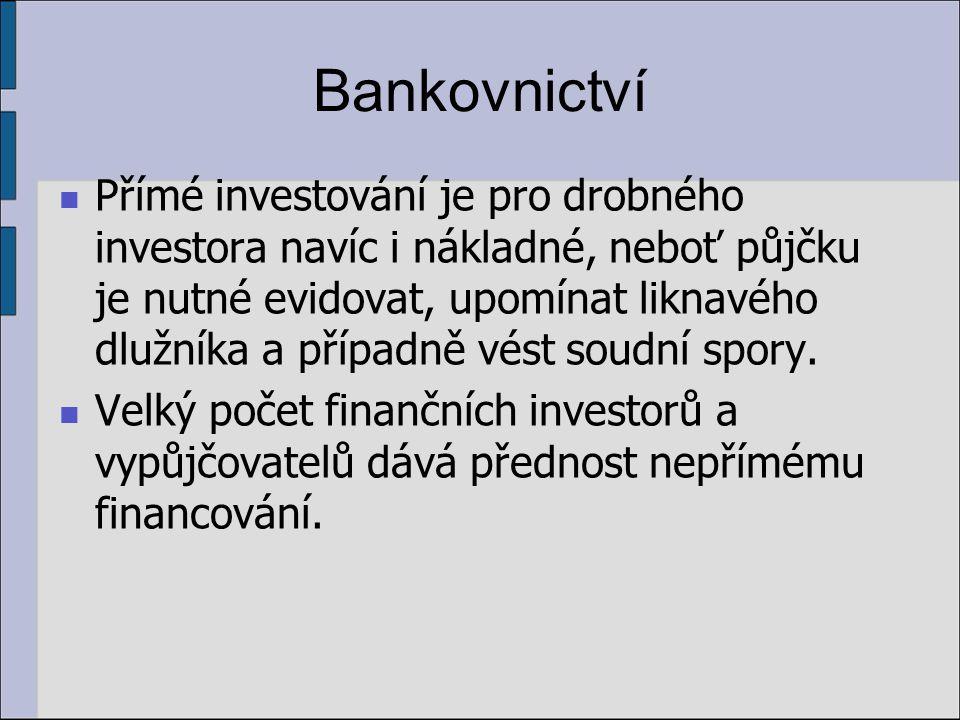 Bankovnictví Přímé investování je pro drobného investora navíc i nákladné, neboť půjčku je nutné evidovat, upomínat liknavého dlužníka a případně vést soudní spory.