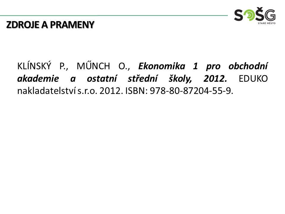 ZDROJE A PRAMENY KLÍNSKÝ P., MŰNCH O., Ekonomika 1 pro obchodní akademie a ostatní střední školy, 2012. EDUKO nakladatelství s.r.o. 2012. ISBN: 978-80
