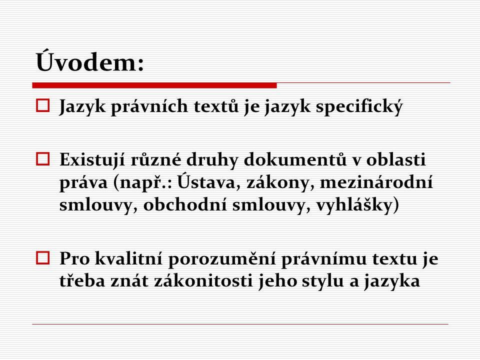 Cíl práce (1): VVymezit styl a jazyk právních dokumentů jako specifické stylistické kategorie.