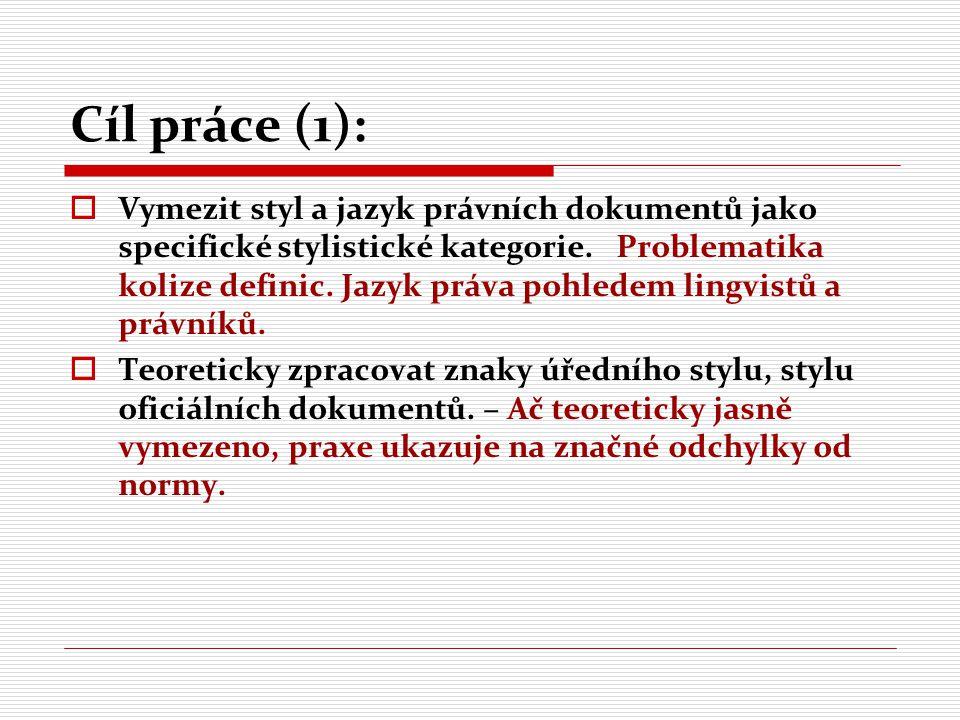 Cíl práce (2): TTeoretické vymezení typických znaků textu právního dokumentu z lexikálně- stylistického a sémantického hlediska PProblematika termínů, specifické terminologie a její použití.