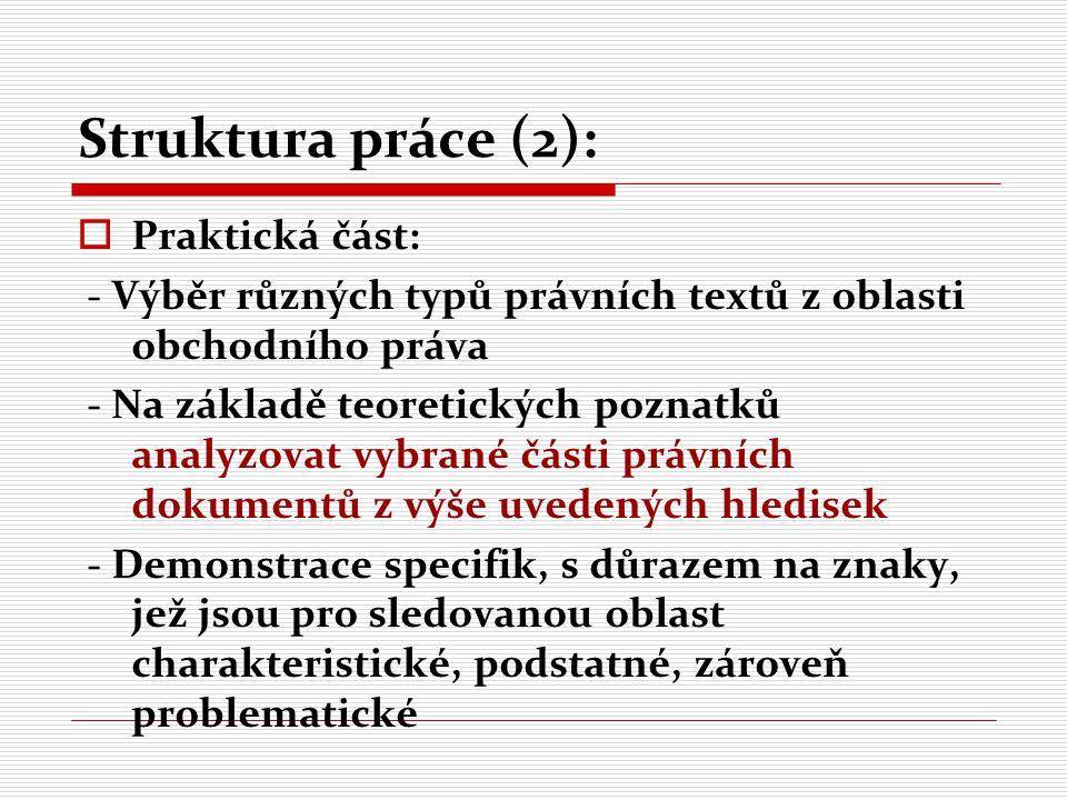 Struktura práce (3):  Bude vytvořen slovníček základní terminologie a slovních spojení z oblasti obchodního práva s poukazem na možnou interferenci s češtinou, případně i s příklady použití (v případě možné kolize)