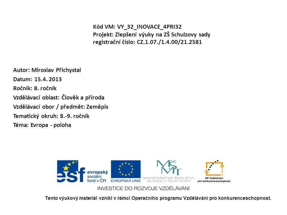 Kód VM: VY_32_INOVACE_4PRI32 Projekt: Zlepšení výuky na ZŠ Schulzovy sady registrační číslo: CZ.1.07./1.4.00/21.2581 Autor: Miroslav Přichystal Datum: 15.4.