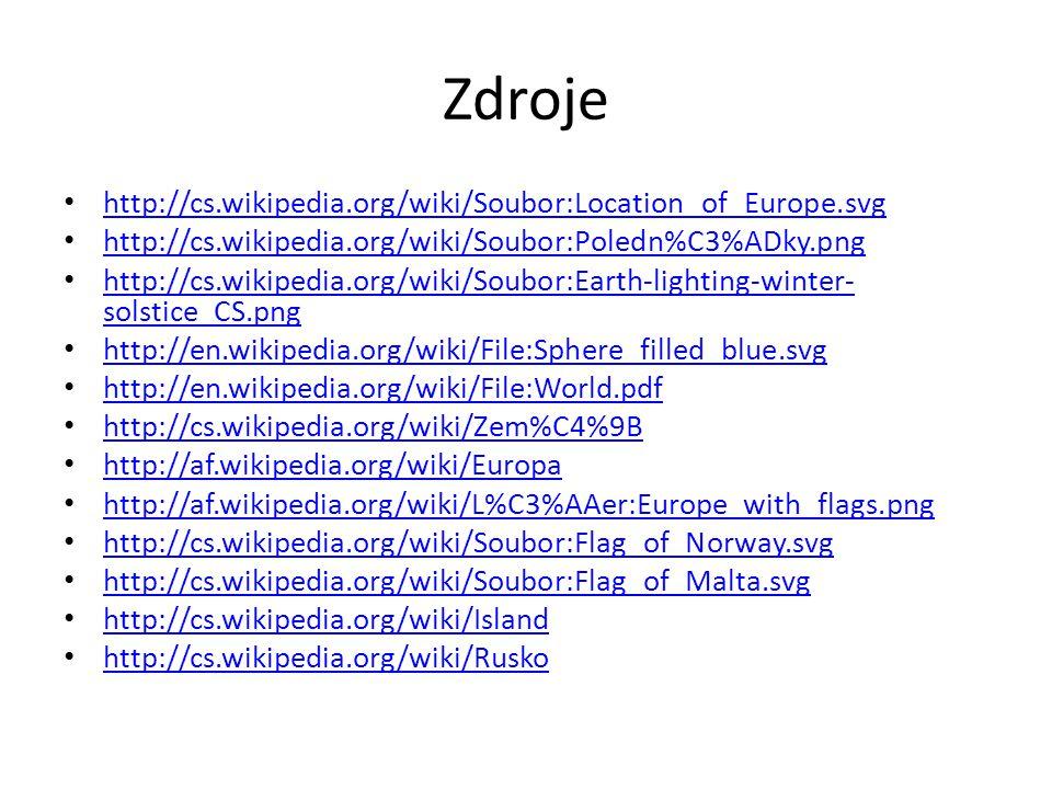 Zdroje http://cs.wikipedia.org/wiki/Soubor:Location_of_Europe.svg http://cs.wikipedia.org/wiki/Soubor:Poledn%C3%ADky.png http://cs.wikipedia.org/wiki/