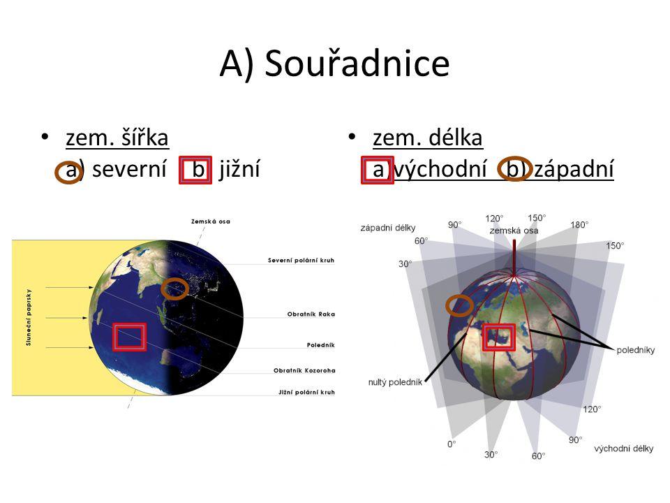 A) Souřadnice zem. šířka a) severní b) jižní zem. délka a)východní b) západní