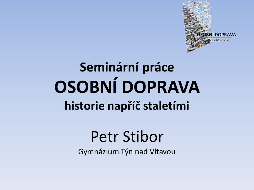 Seminární práce OSOBNÍ DOPRAVA historie napříč staletími Petr Stibor Gymnázium Týn nad Vltavou