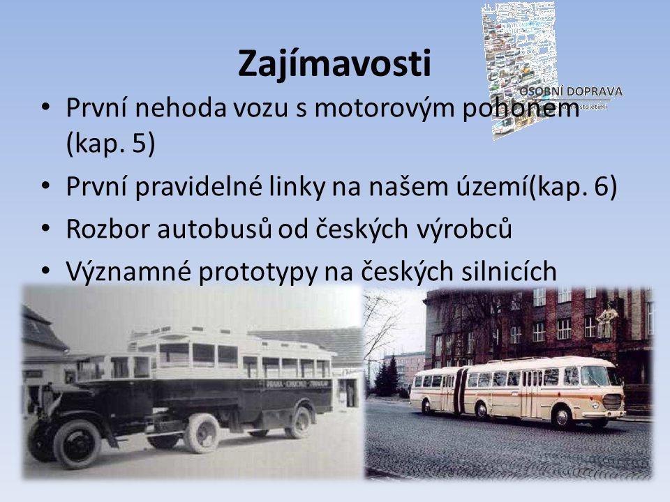 Zajímavosti První nehoda vozu s motorovým pohonem (kap. 5) První pravidelné linky na našem území(kap. 6) Rozbor autobusů od českých výrobců Významné p