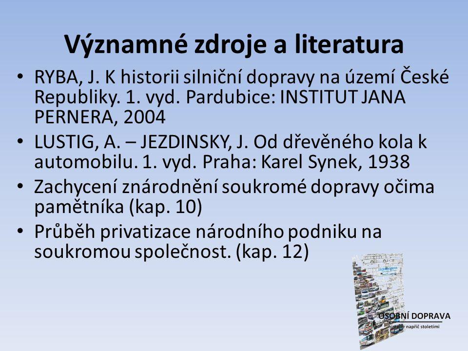 Významné zdroje a literatura RYBA, J. K historii silniční dopravy na území České Republiky. 1. vyd. Pardubice: INSTITUT JANA PERNERA, 2004 LUSTIG, A.