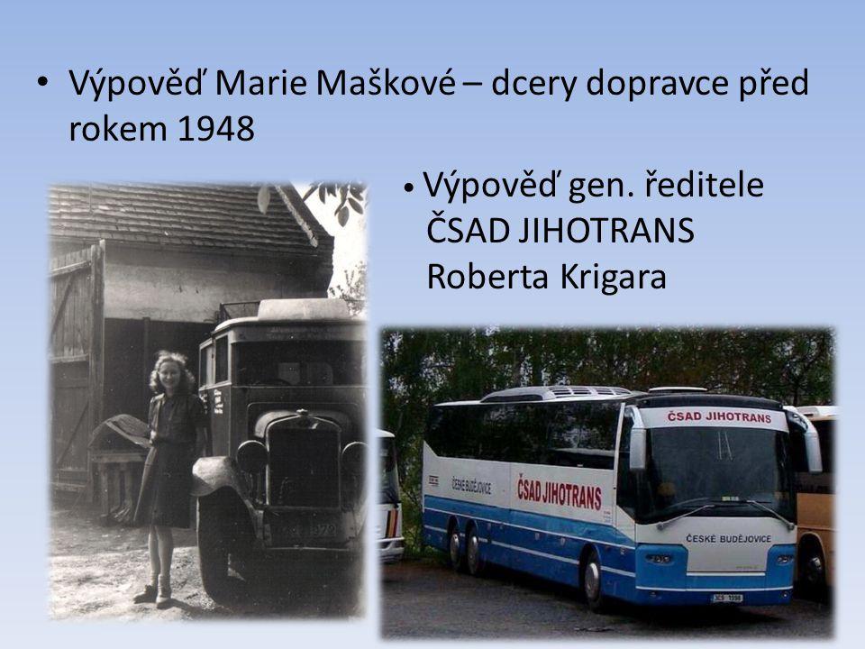 Výpověď Marie Maškové – dcery dopravce před rokem 1948 Výpověď gen. ředitele. ČSAD JIHOTRANS. Roberta Krigara