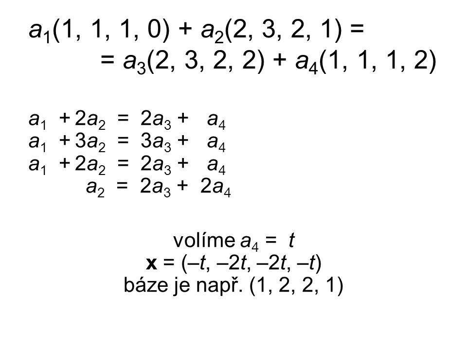 a 1 (1, 1, 1, 0) + a 2 (2, 3, 2, 1) = = a 3 (2, 3, 2, 2) + a 4 (1, 1, 1, 2) a 1 +2a 2 = 2a 3 + a 4 a 1 +3a 2 = 3a 3 + a 4 a 1 +2a 2 = 2a 3 + a 4 a 2 =