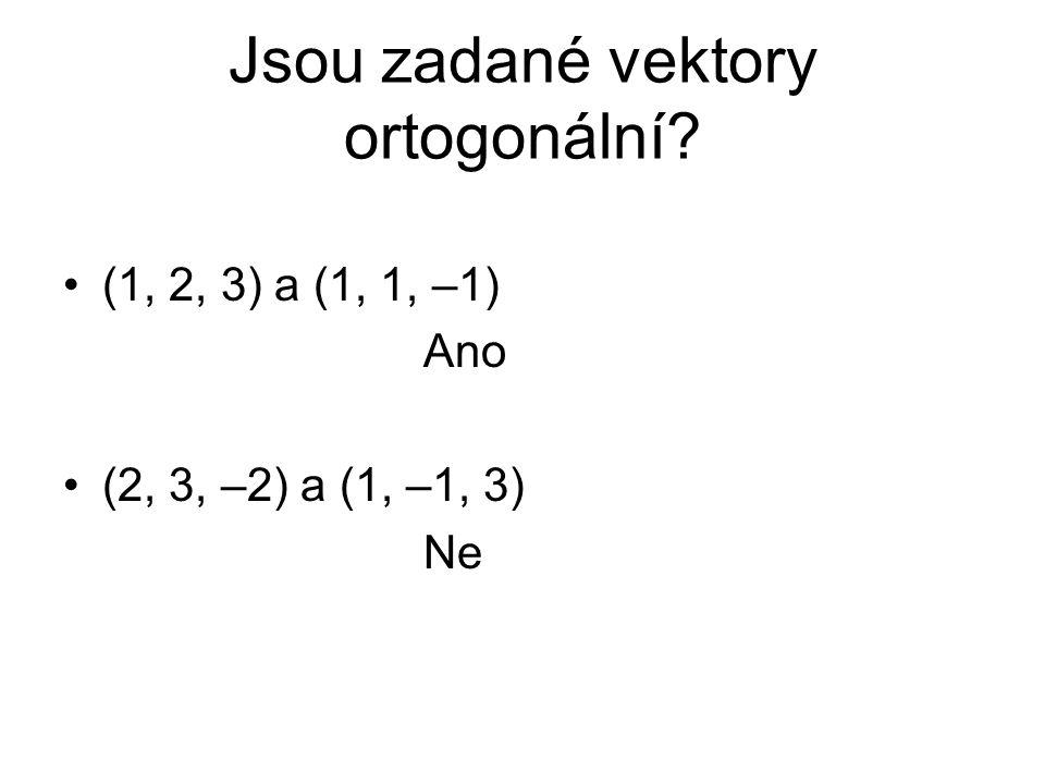 Jsou zadané vektory ortogonální? (1, 2, 3) a (1, 1, –1) Ano (2, 3, –2) a (1, –1, 3) Ne