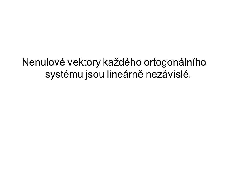 Nenulové vektory každého ortogonálního systému jsou lineárně nezávislé.