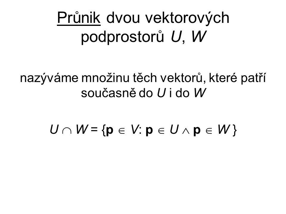 Průnik dvou vektorových podprostorů U, W nazýváme množinu těch vektorů, které patří současně do U i do W U  W = {p  V: p  U  p  W }