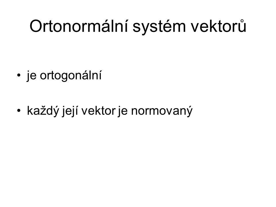Ortonormální systém vektorů je ortogonální každý její vektor je normovaný