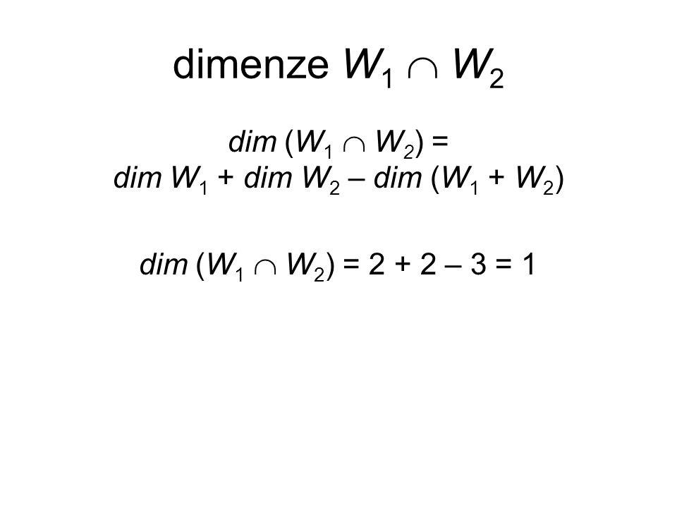 dimenze W 1  W 2 dim (W 1  W 2 ) = dim W 1 + dim W 2 – dim (W 1 + W 2 ) dim (W 1  W 2 ) = 2 + 2 – 3 = 1