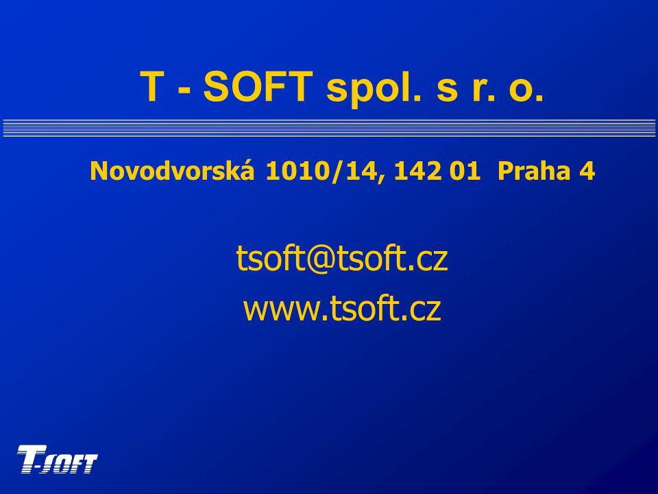 T - SOFT spol. s r. o. Novodvorská 1010/14, 142 01 Praha 4 tsoft@tsoft.cz www.tsoft.cz