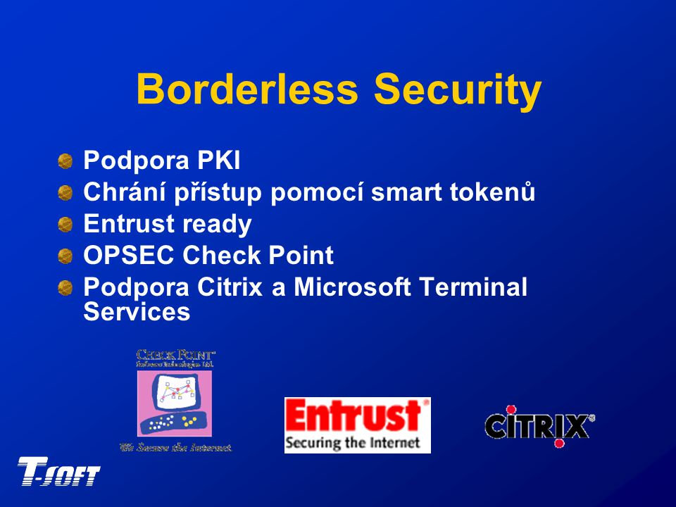 Borderless Security Podpora PKI Chrání přístup pomocí smart tokenů Entrust ready OPSEC Check Point Podpora Citrix a Microsoft Terminal Services