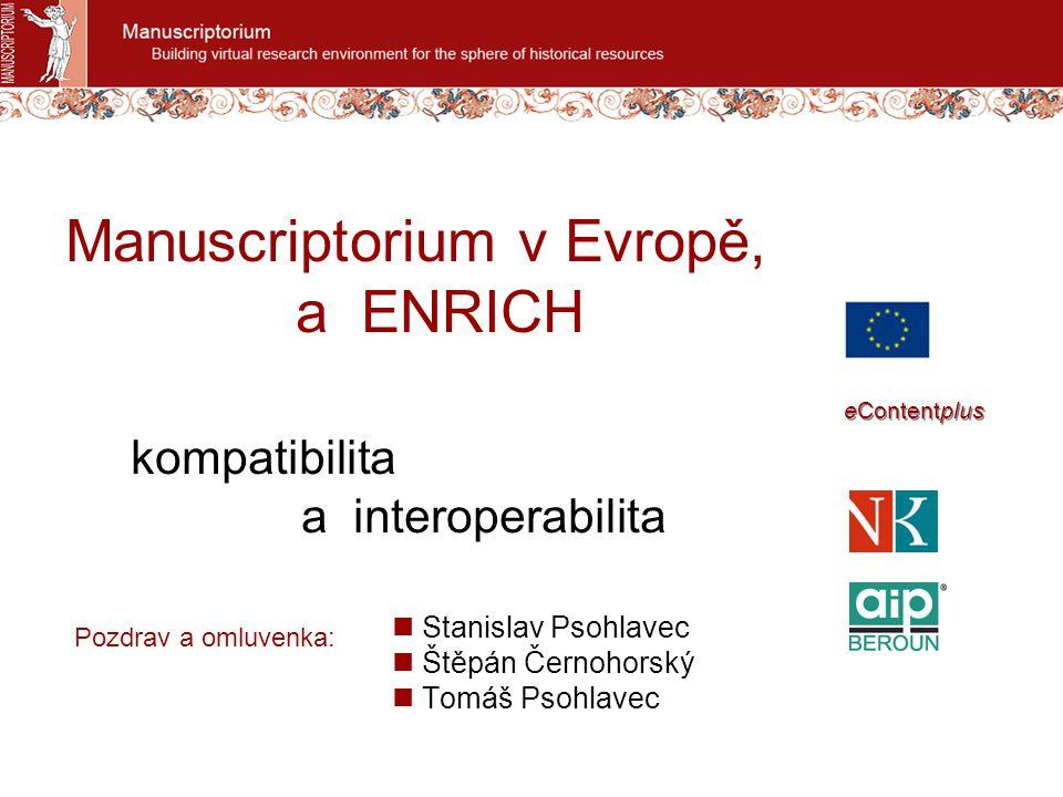 Stanislav Psohlavec Štěpán Černohorský Tomáš Psohlavec eContentplus Manuscriptorium v Evropě, a ENRICH kompatibilita a interoperabilita Pozdrav a omluvenka: