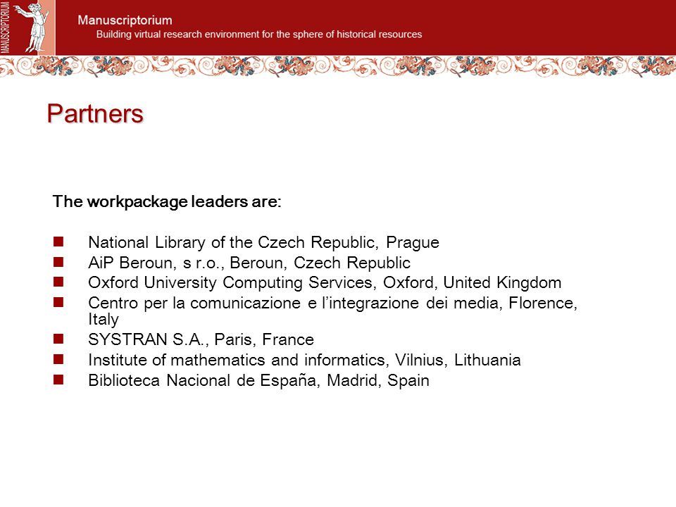 Partners The workpackage leaders are: National Library of the Czech Republic, Prague AiP Beroun, s r.o., Beroun, Czech Republic Oxford University Comp