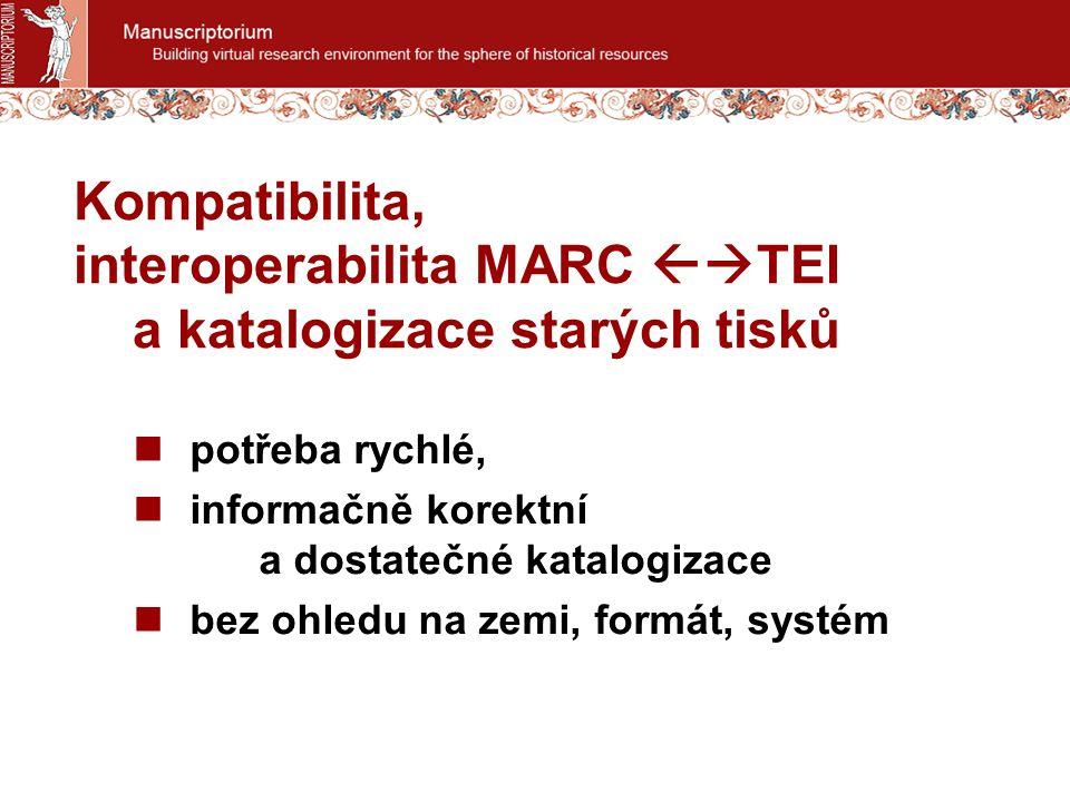 potřeba rychlé, informačně korektní a dostatečné katalogizace bez ohledu na zemi, formát, systém Kompatibilita, interoperabilita MARC  TEI a katalog