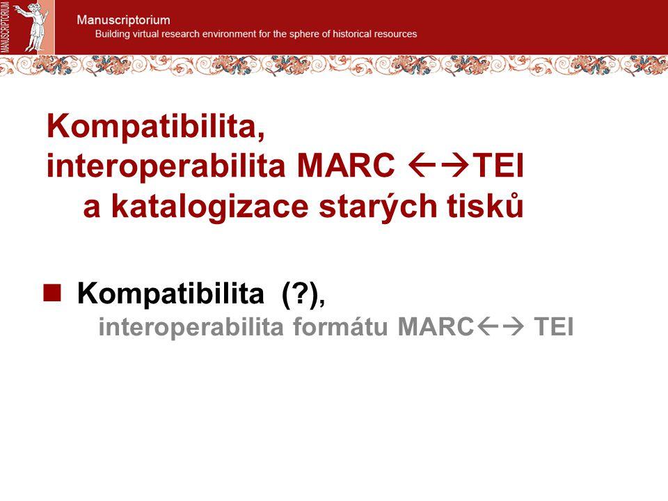 Kompatibilita (?), interoperabilita formátu MARC  TEI