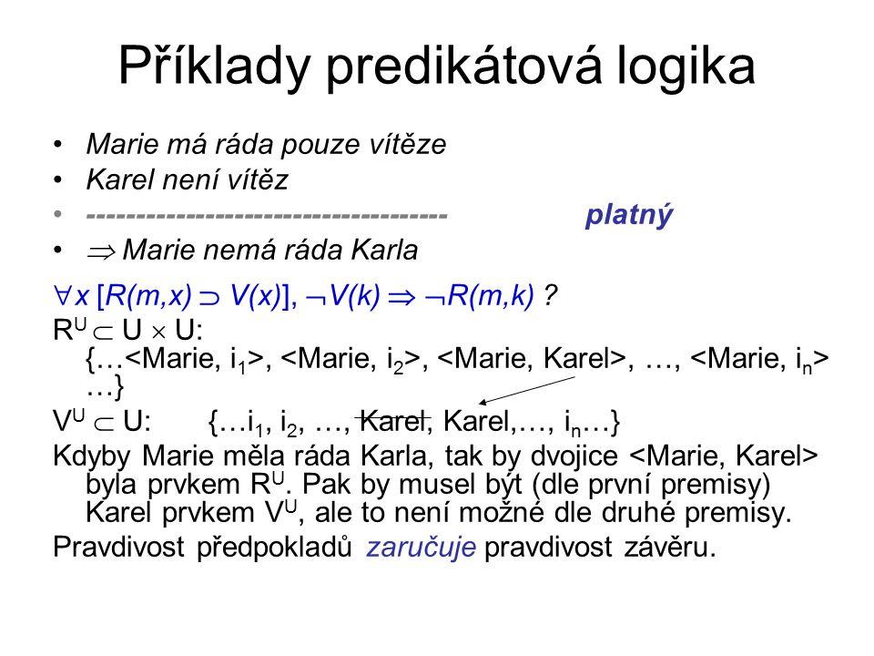 Příklady predikátová logika Marie má ráda pouze vítěze Karel není vítěz ------------------------------------- platný  Marie nemá ráda Karla  x [R(m,