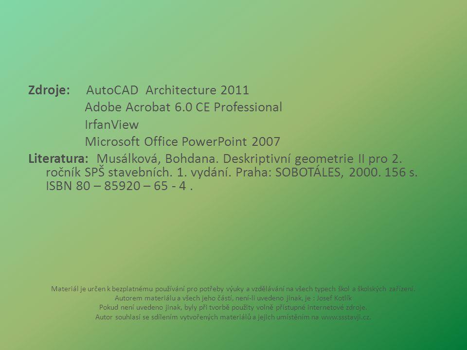 Zdroje: AutoCAD Architecture 2011 Adobe Acrobat 6.0 CE Professional IrfanView Microsoft Office PowerPoint 2007 Literatura: Musálková, Bohdana. Deskrip