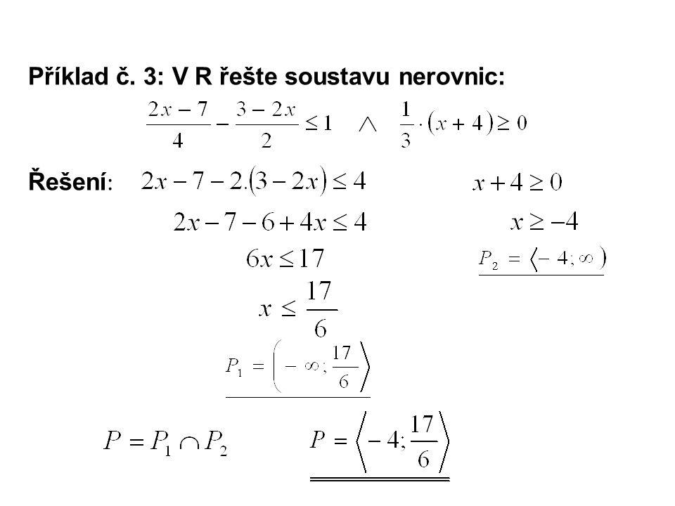 Příklad č. 3: V R řešte soustavu nerovnic: Řešení :