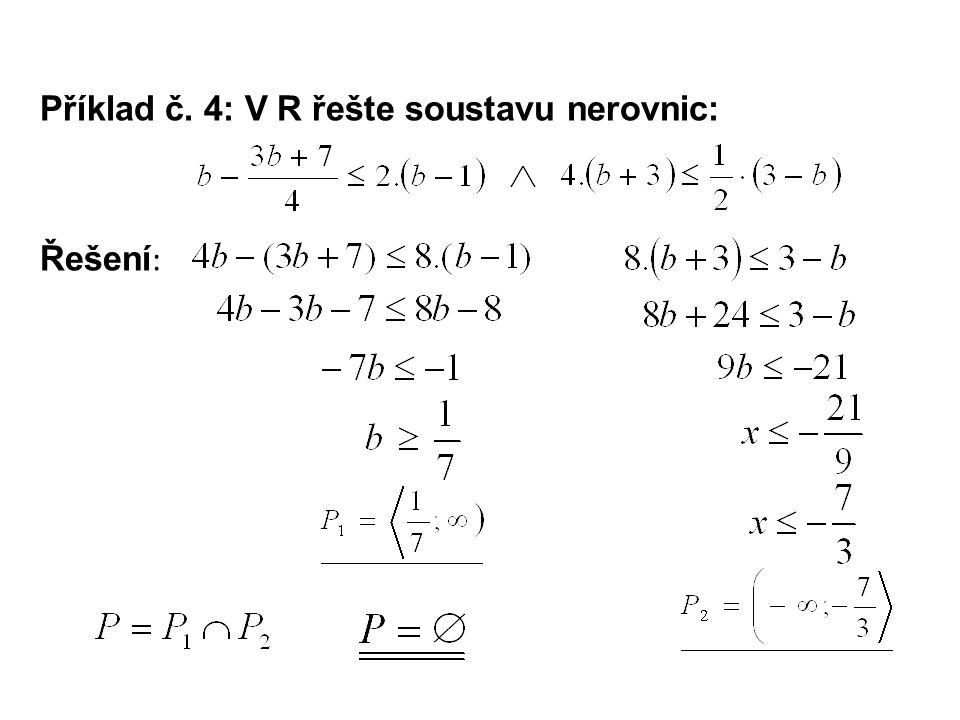 Příklad č. 4: V R řešte soustavu nerovnic: Řešení :