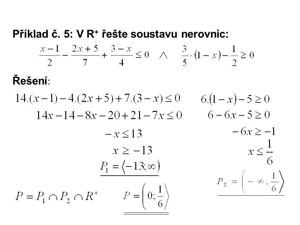 Příklad č. 5: V R + řešte soustavu nerovnic: Řešení :