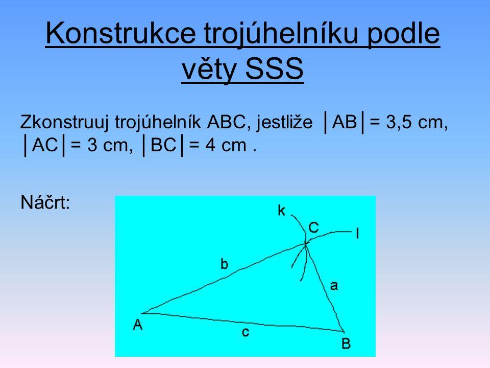 Postup konstrukce: Náčrt: 5) Δ ABC 2) k; k ( A, r =│AC│= 3 cm) 1) AB; │AB│= 3,5 cm 4) C; C  k  l 3) l; l (B, r =│BC│= 4 cm) Symboly:  je prvkem množiny (náleží)  průnik