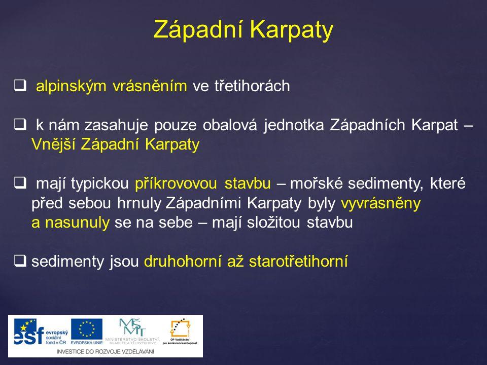 Západní Karpaty  alpinským vrásněním ve třetihorách  k nám zasahuje pouze obalová jednotka Západních Karpat – Vnější Západní Karpaty  mají typickou