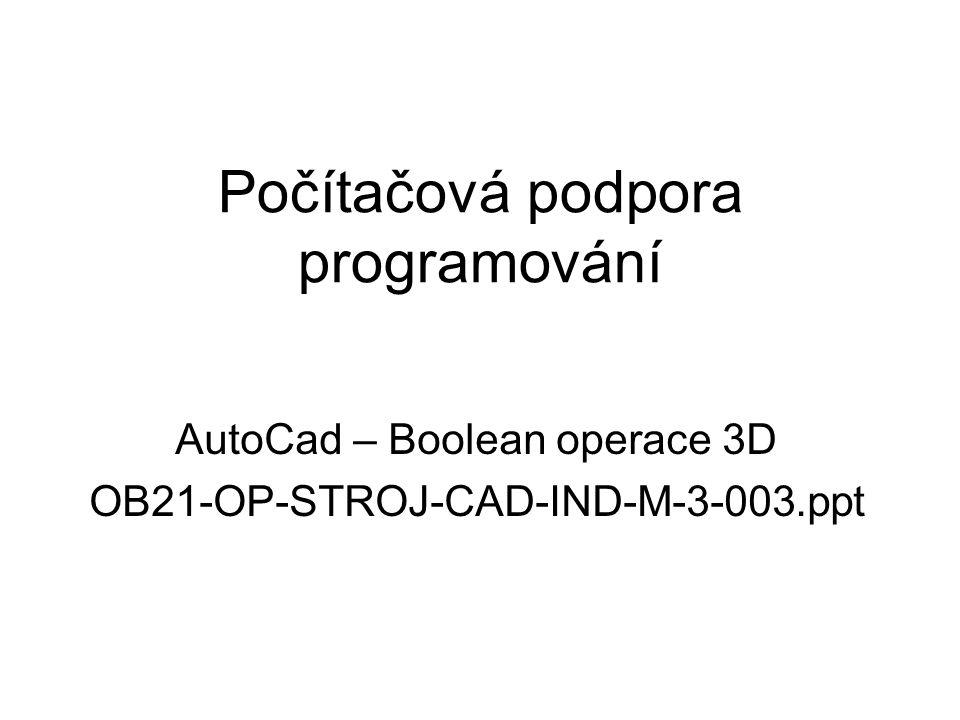 Všeobecné základy Boolean operace – tato metoda je základní technikou pro tvorbu složitých objektů pomocí množinových operací a je velmi silným nástrojem pro tvorbu složitějších objektů – těles Poznámka: Používáme ji jak ve 2D, tak i ve 3D