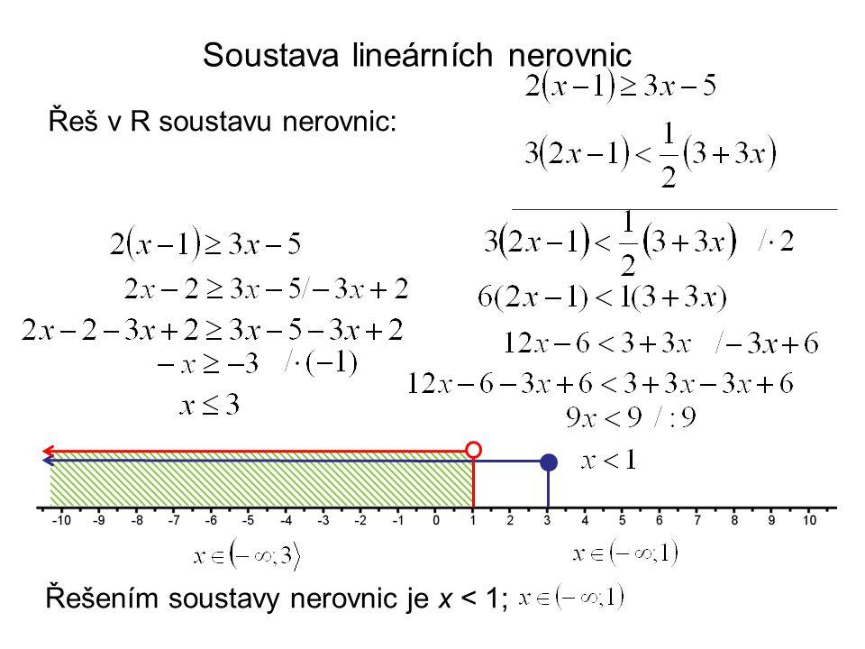 Soustava lineárních nerovnic Řeš v R soustavu nerovnic: Řešením soustavy nerovnic je x < 1;