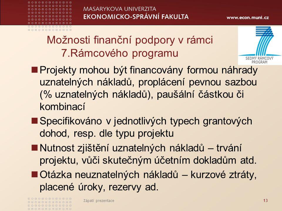 www.econ.muni.cz Zápatí prezentace13 Možnosti finanční podpory v rámci 7.Rámcového programu Projekty mohou být financovány formou náhrady uznatelných