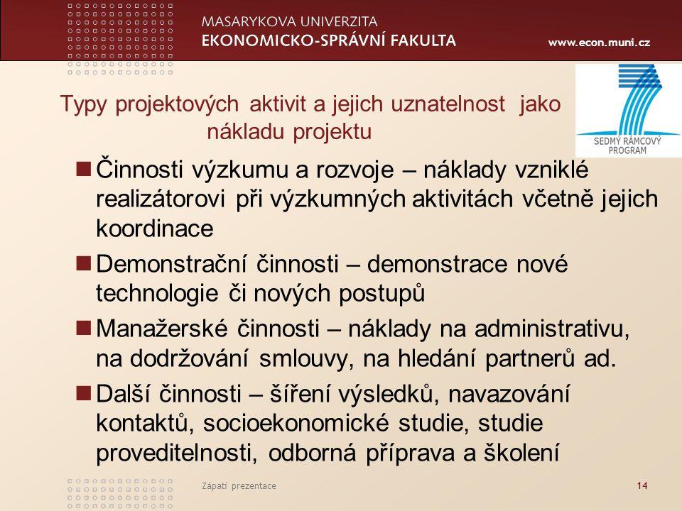 www.econ.muni.cz Zápatí prezentace14 Typy projektových aktivit a jejich uznatelnost jako nákladu projektu Činnosti výzkumu a rozvoje – náklady vzniklé