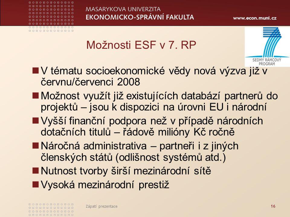 www.econ.muni.cz Zápatí prezentace16 Možnosti ESF v 7. RP V tématu socioekonomické vědy nová výzva již v červnu/červenci 2008 Možnost využít již exist