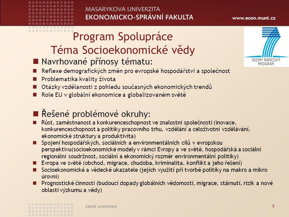 www.econ.muni.cz Zápatí prezentace5 Program Spolupráce Téma Socioekonomické vědy Navrhované přínosy tématu: Reflexe demografických změn pro evropské h