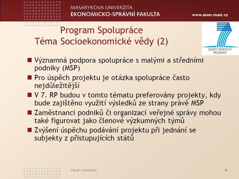 www.econ.muni.cz Zápatí prezentace6 Program Spolupráce Téma Socioekonomické vědy (2) Významná podpora spolupráce s malými a středními podniky (MSP) Pr